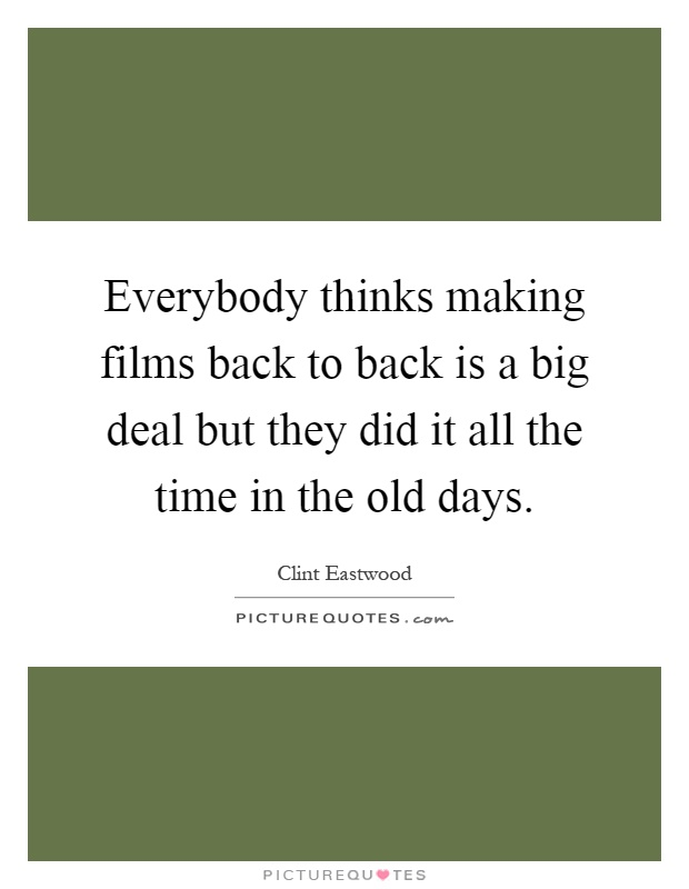 Everybody thinks making films back to back is a big deal but they did it all the time in the old days Picture Quote #1
