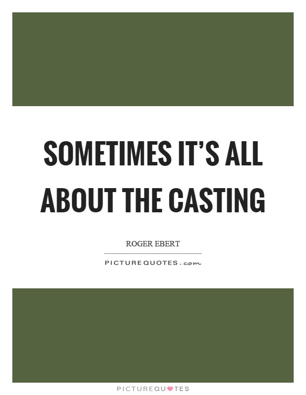 Sometimes it's all about the casting Picture Quote #1