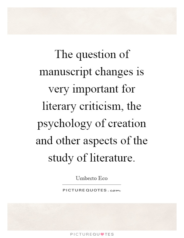 The question of manuscript changes is very important for literary criticism, the psychology of creation and other aspects of the study of literature Picture Quote #1