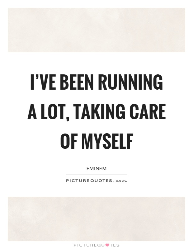 I've been running a lot, taking care of myself Picture Quote #1