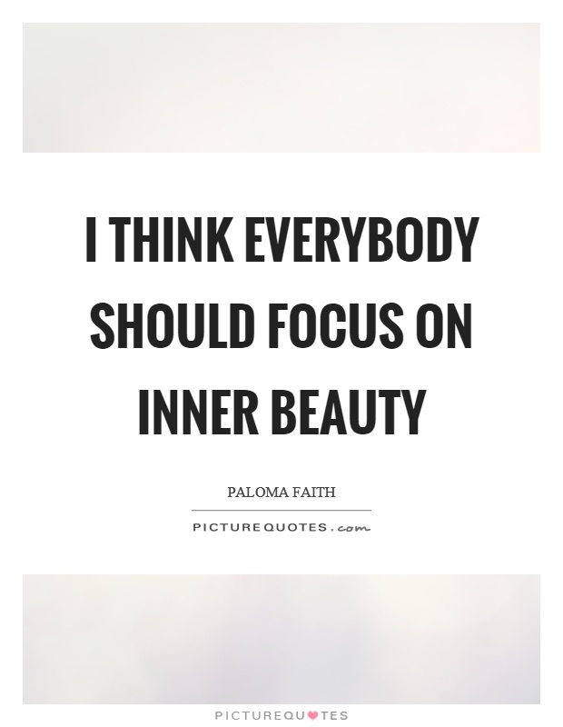 I think everybody should focus on inner beauty Picture Quote #1