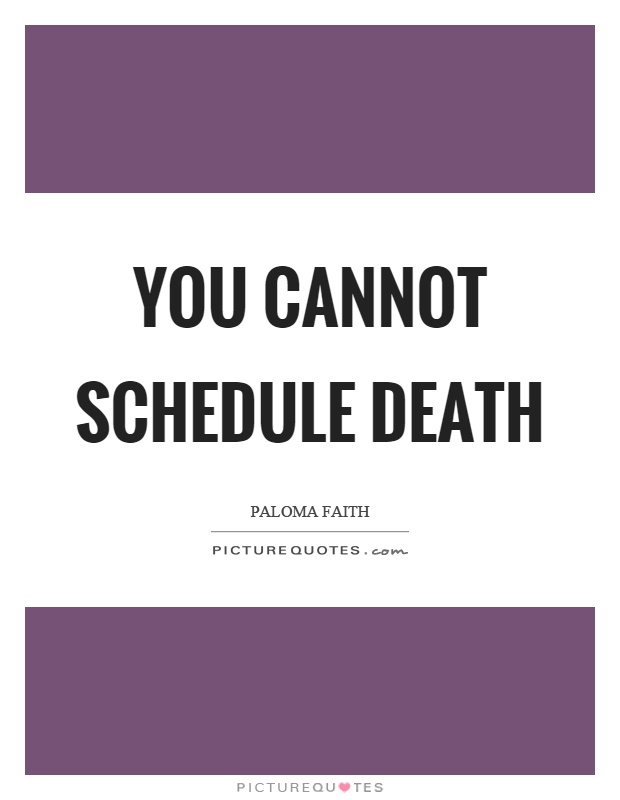 You cannot schedule death Picture Quote #1