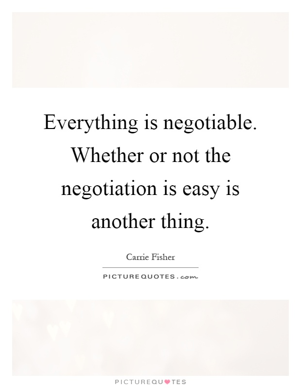 Everything Is Negotiable Whether Or Not The Negotiation Is