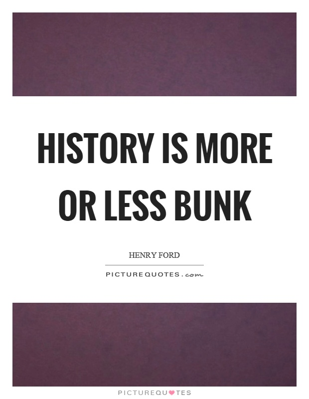 History is more or less bunk Picture Quote #1