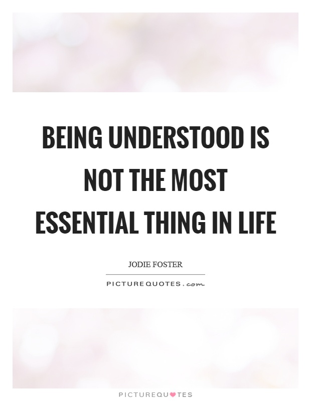 Being understood is not the most essential thing in life Picture Quote #1