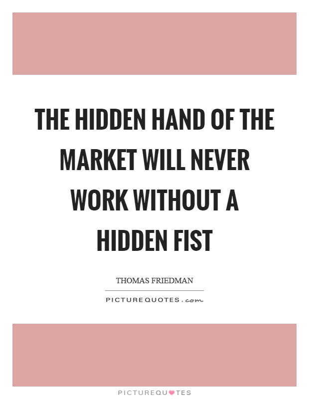 The hidden hand of the market will never work without a hidden fist Picture Quote #1
