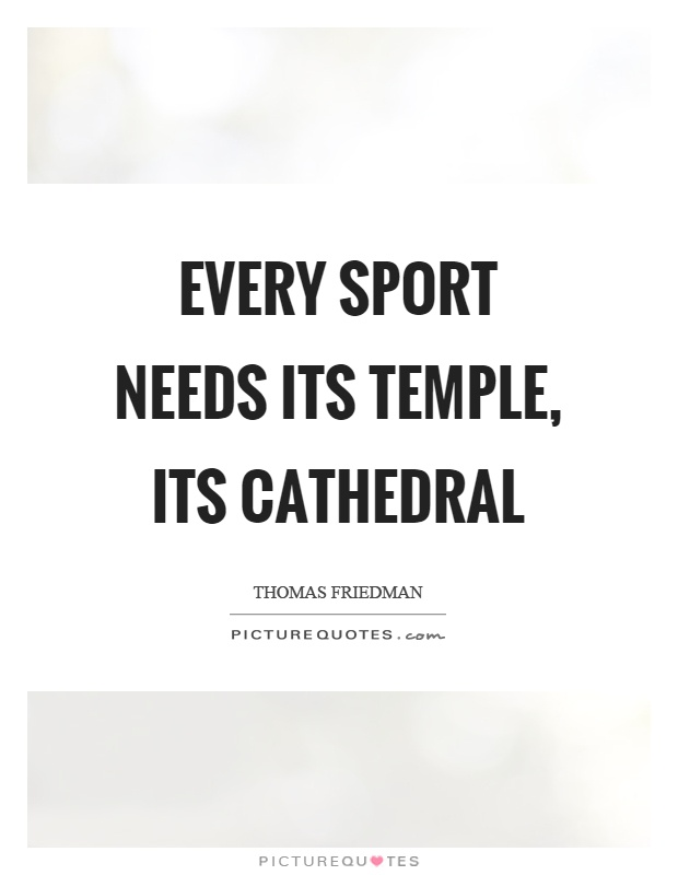 Every sport needs its temple, its cathedral Picture Quote #1