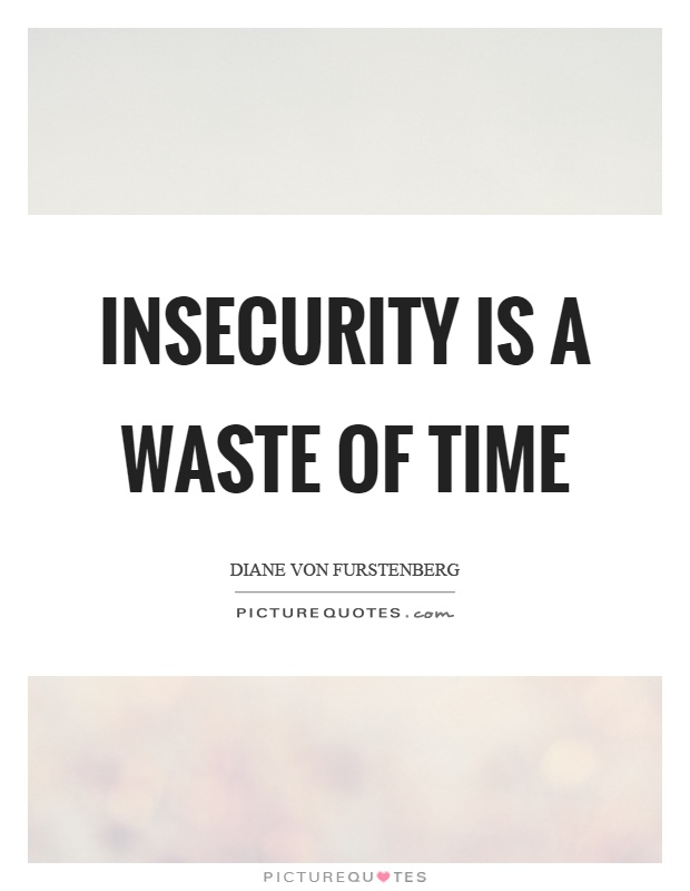 Insecurity is a waste of time Picture Quote #1