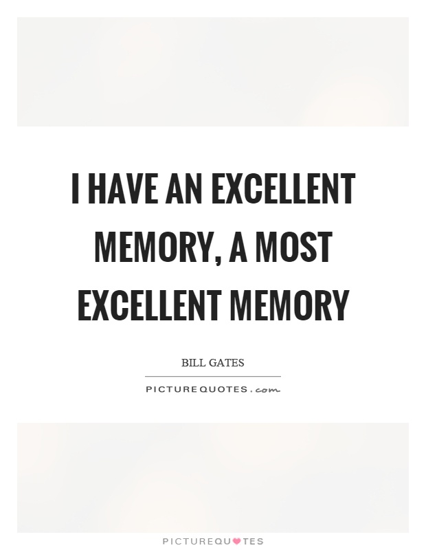 I have an excellent memory, a most excellent memory Picture Quote #1