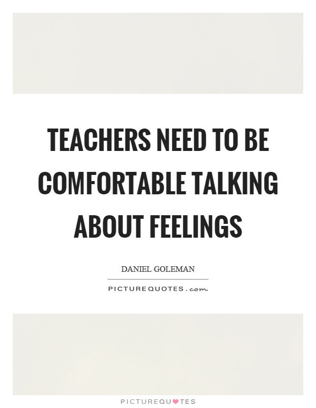 Teachers need to be comfortable talking about feelings Picture Quote #1