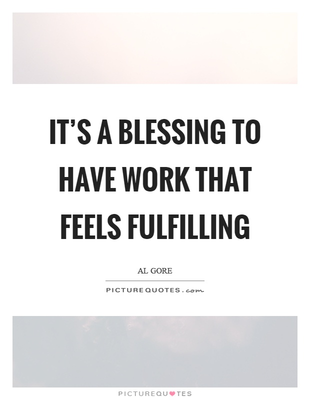 It's a blessing to have work that feels fulfilling Picture Quote #1