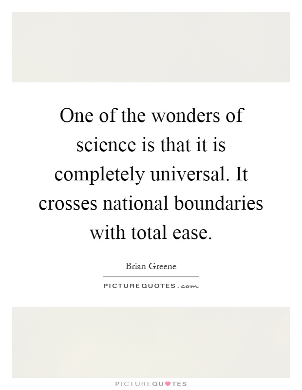 One of the wonders of science is that it is completely universal. It crosses national boundaries with total ease Picture Quote #1