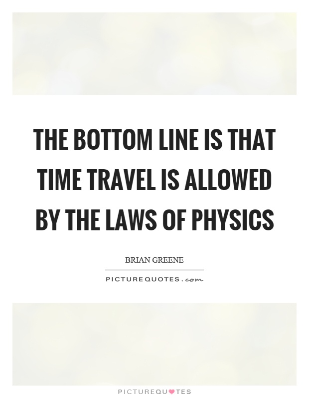 The bottom line is that time travel is allowed by the laws of physics Picture Quote #1