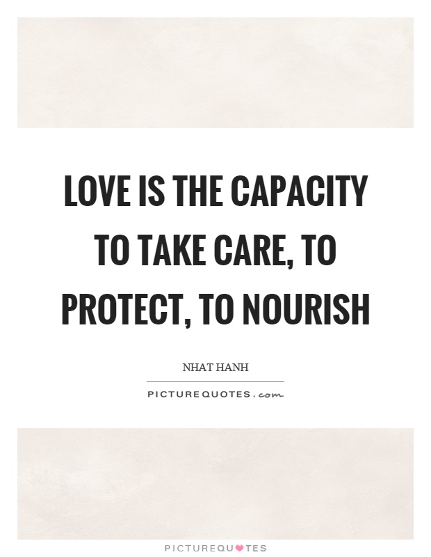 Love is the capacity to take care, to protect, to nourish Picture Quote #1