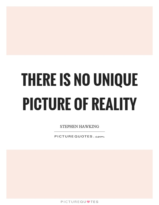 There is no unique picture of reality Picture Quote #1