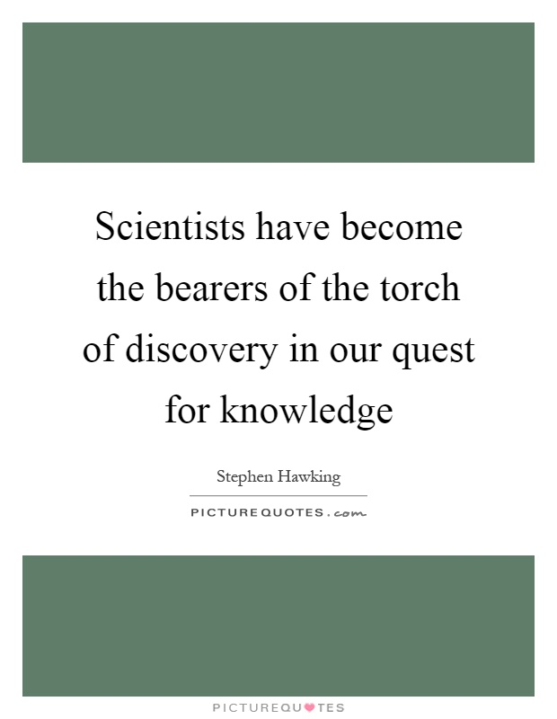 Scientists have become the bearers of the torch of discovery in our quest for knowledge Picture Quote #1