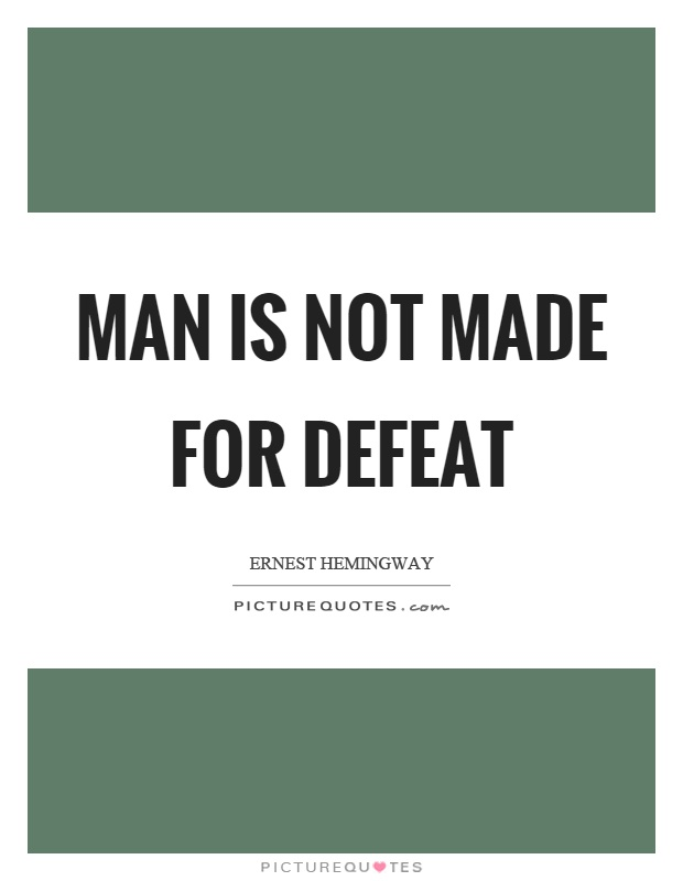 Man is not made for defeat Picture Quote #1