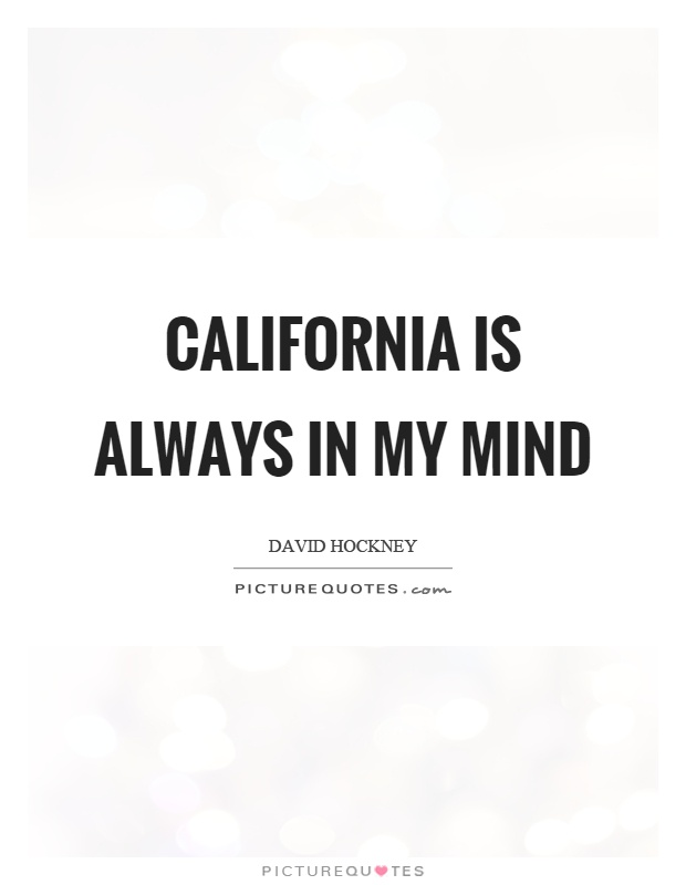 California is always in my mind Picture Quote #1
