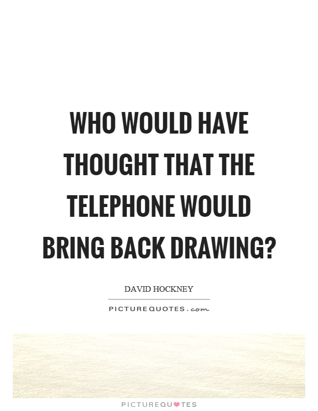 Who would have thought that the telephone would bring back drawing? Picture Quote #1