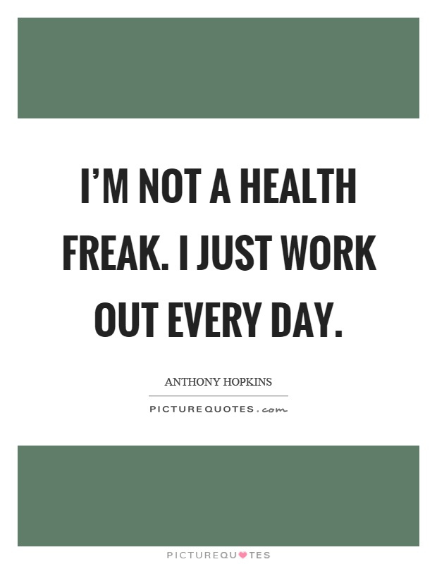 I'm not a health freak. I just work out every day Picture Quote #1