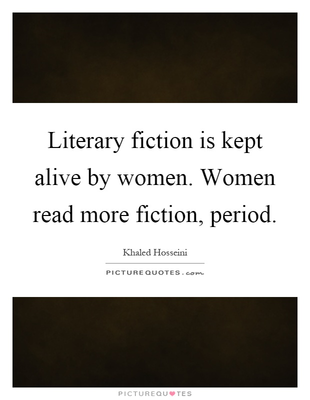 Literary fiction is kept alive by women. Women read more fiction, period Picture Quote #1