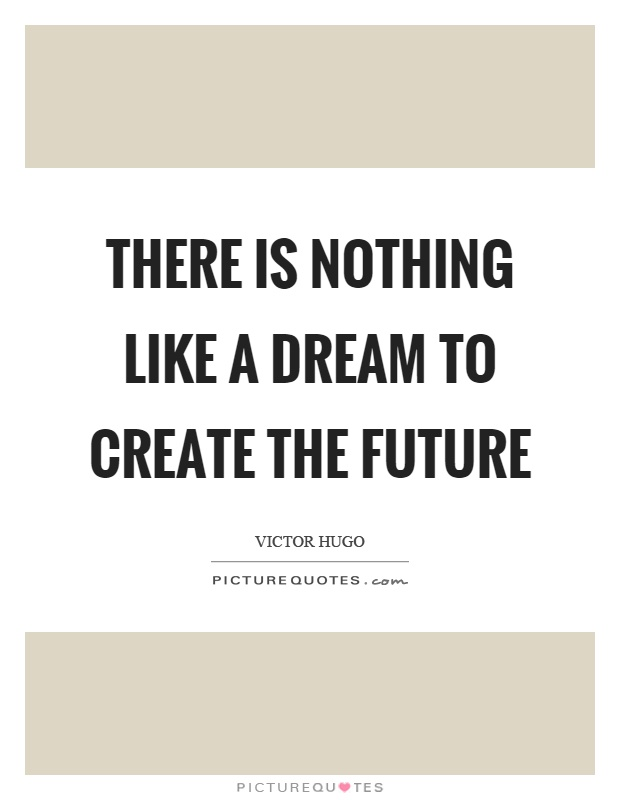 There is nothing like a dream to create the future Picture Quote #1