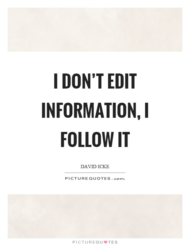 I don't edit information, I follow it Picture Quote #1