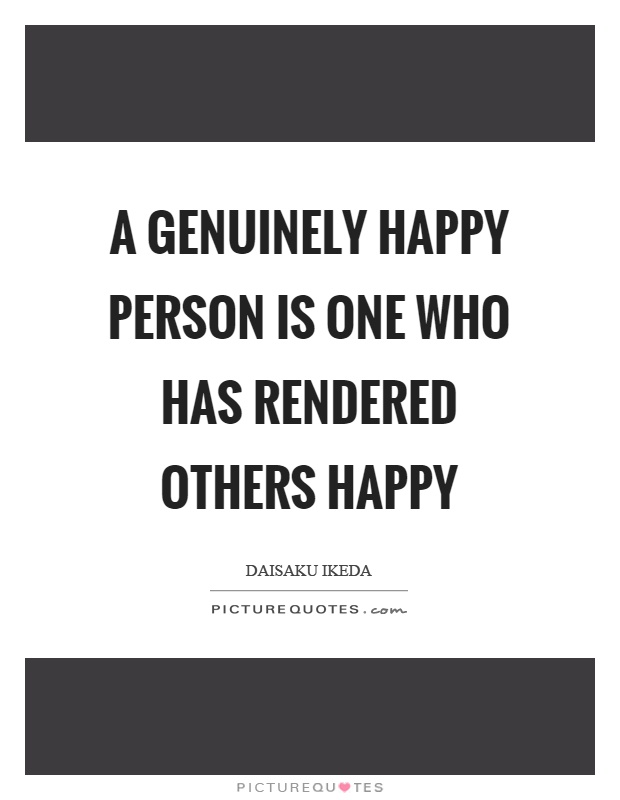 Wonderful A Genuinely Happy Person Is One Who Has Rendered Others Happy Picture Quote  #1