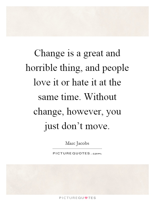Change Is A Great And Horrible Thing, And People Love It
