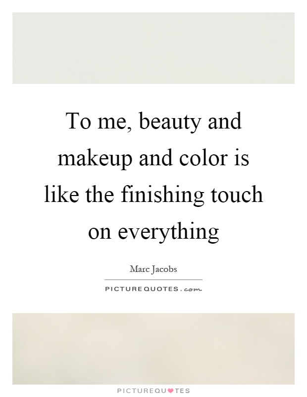 To me, beauty and makeup and color is like the finishing touch on everything Picture Quote #1