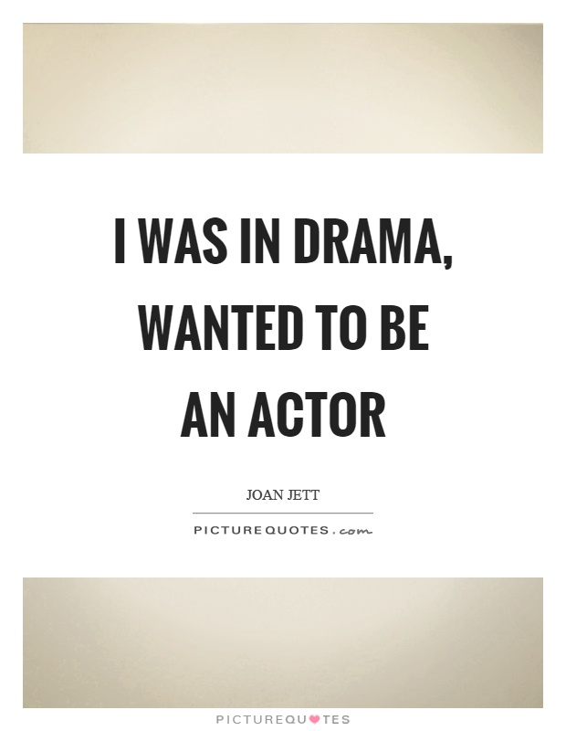 I was in drama, wanted to be an actor Picture Quote #1