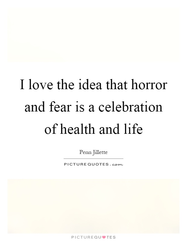 I love the idea that horror and fear is a celebration of health and life Picture Quote #1