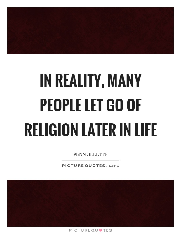 In reality, many people let go of religion later in life Picture Quote #1