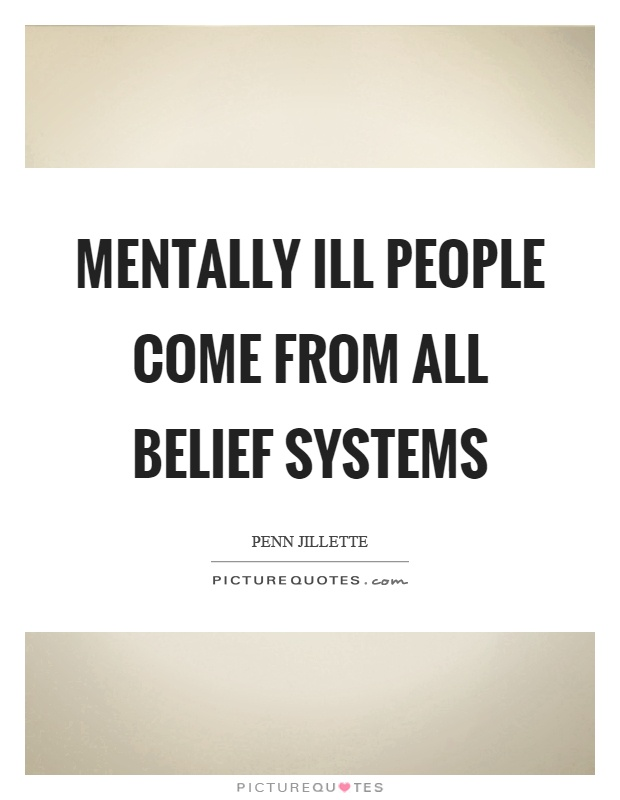 Mentally ill people come from all belief systems Picture Quote #1