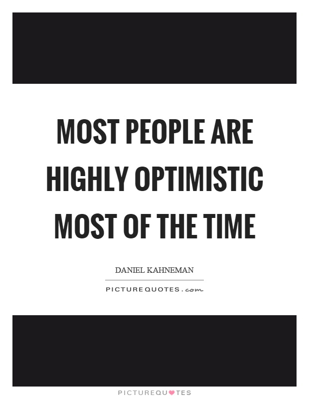 Most people are highly optimistic most of the time Picture Quote #1