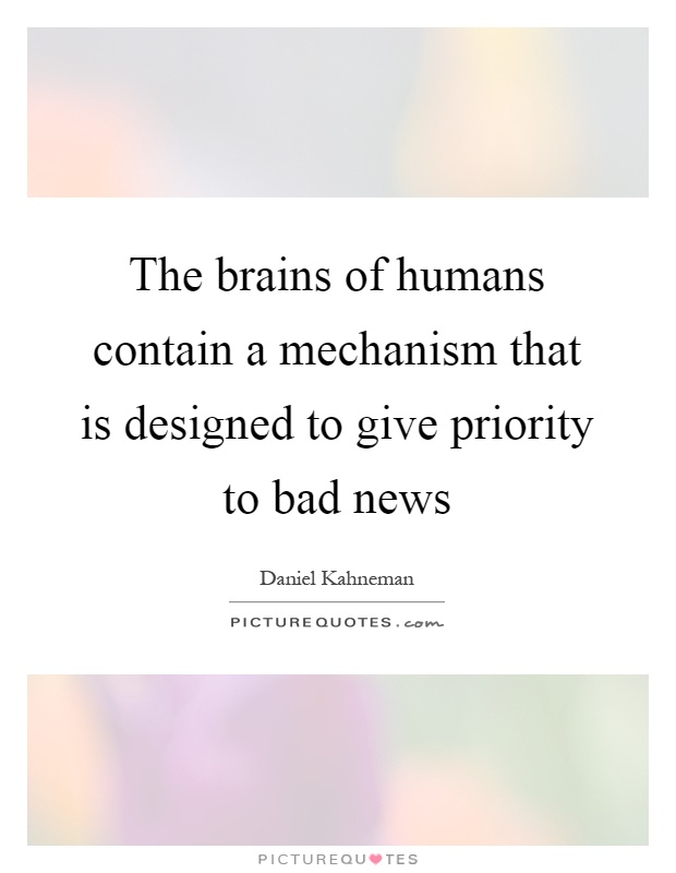 The brains of humans contain a mechanism that is designed to give priority to bad news Picture Quote #1