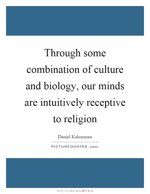 Through some combination of culture and biology, our minds are intuitively receptive to religion Picture Quote #1