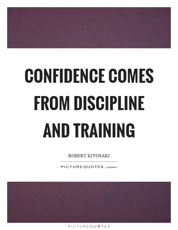 Confidence comes from discipline and training Picture Quote #1