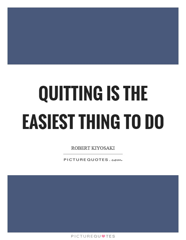Quitting is the easiest thing to do Picture Quote #1