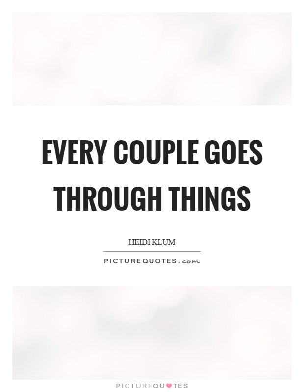 Every couple goes through things Picture Quote #1