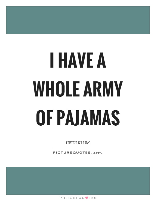 I have a whole army of pajamas Picture Quote #1