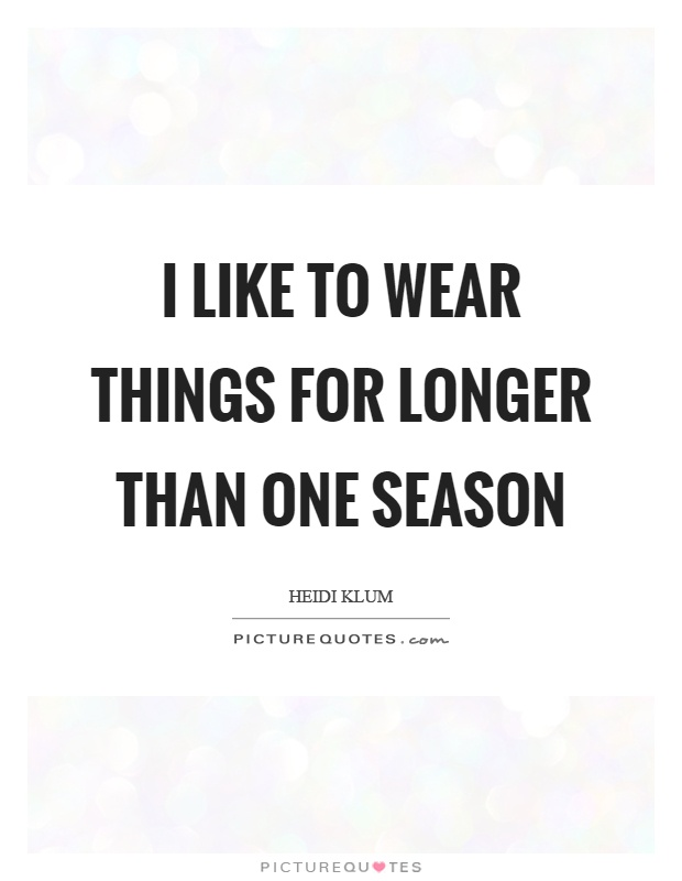 I like to wear things for longer than one season Picture Quote #1