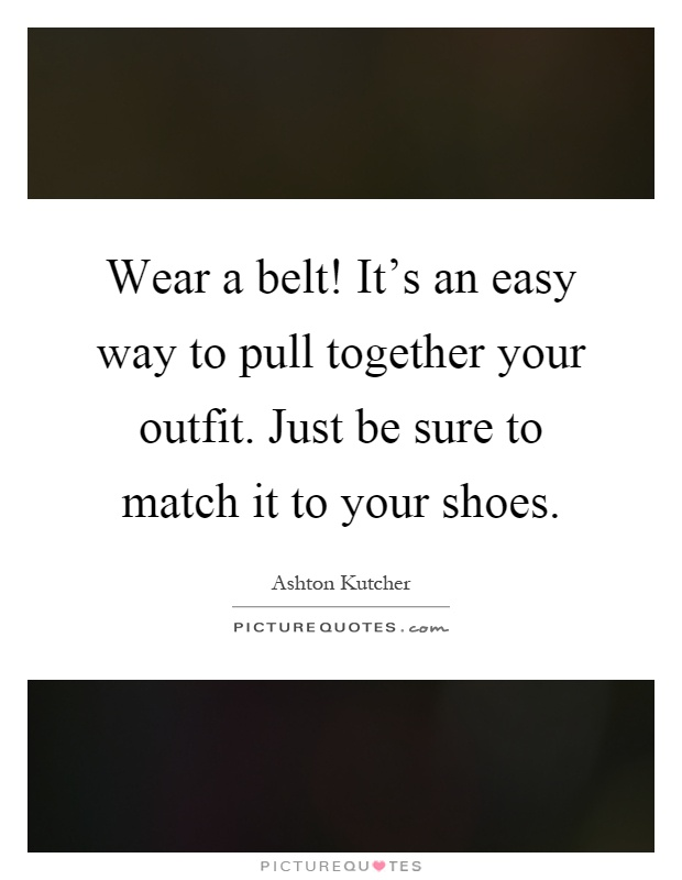 wear a belt it 39 s an easy way to pull together your outfit just picture quotes. Black Bedroom Furniture Sets. Home Design Ideas