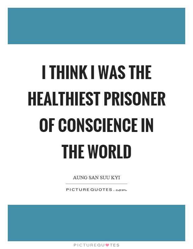 I think I was the healthiest prisoner of conscience in the world Picture Quote #1