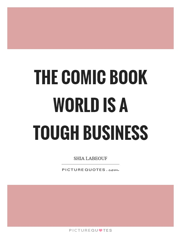 The comic book world is a tough business Picture Quote #1