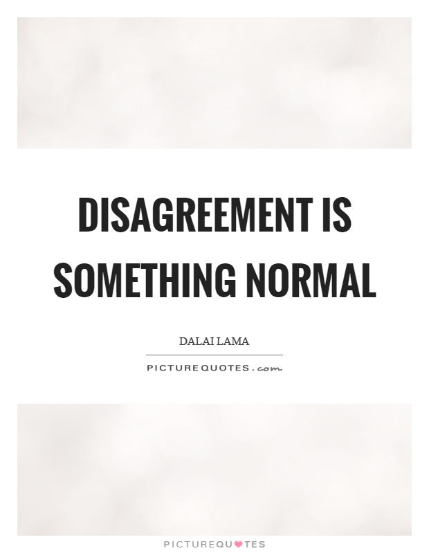 Disagreement is something normal Picture Quote #1