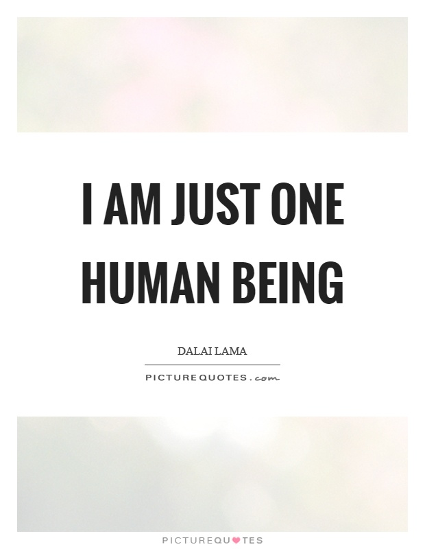 I am just one human being Picture Quote #1