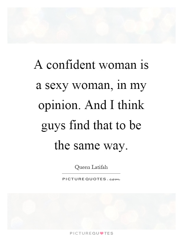 Confident Woman Quotes Interesting A Confident Woman Is A Sexy Woman In My Opinion And I Think
