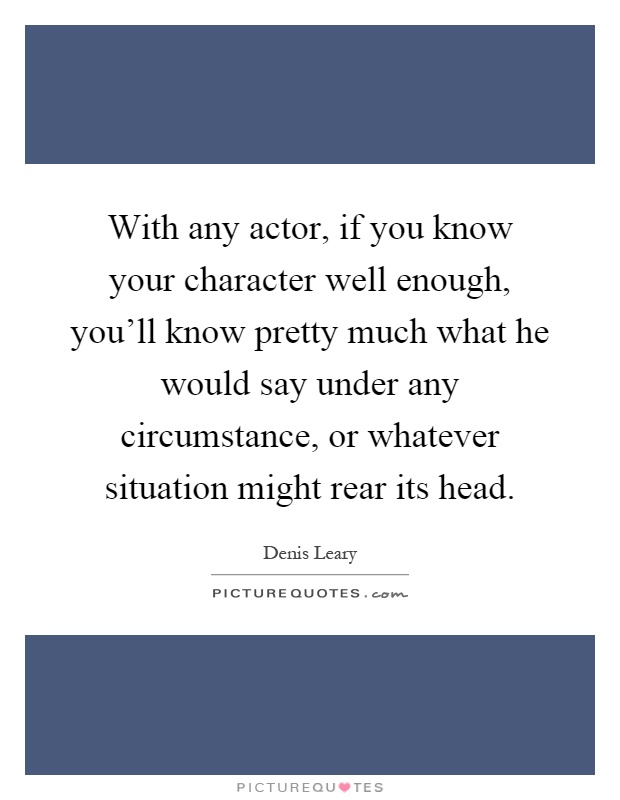With Any Actor If You Know Your Character Well Enough