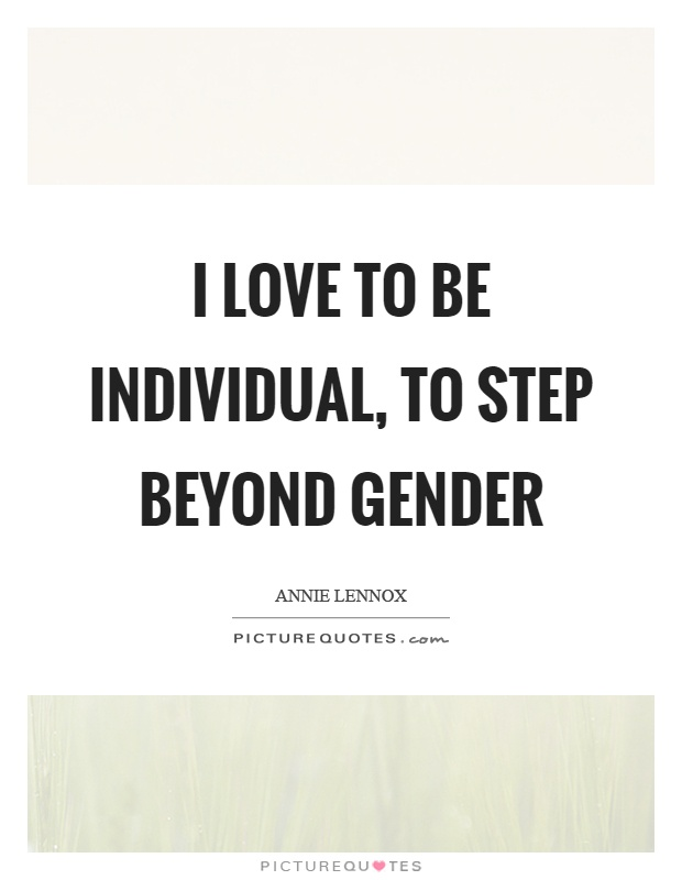 I love to be individual, to step beyond gender Picture Quote #1